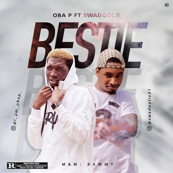 [Music] Oba P ft Swadoolie  - Bestie