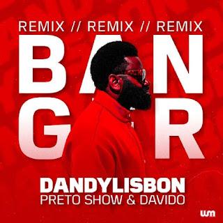 • Preto Show ft. Davido & Dandy Lisbon - Banger (Remix)