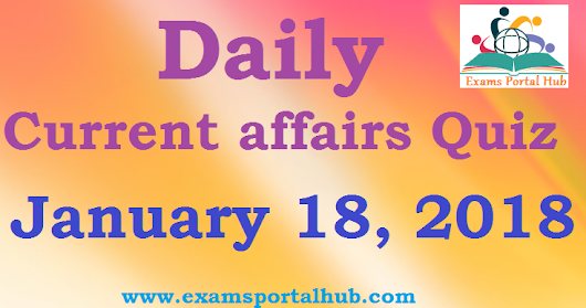 Daily Current affairs Quiz - January 18th, 2018 for all competitive exams