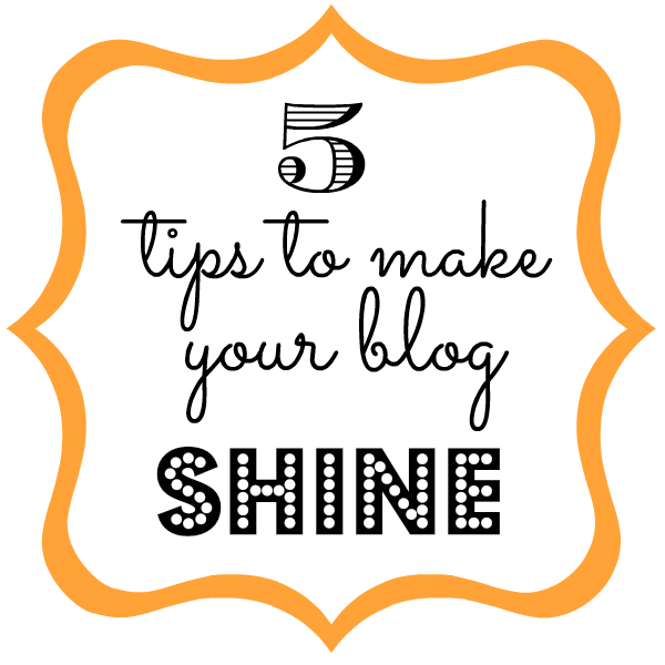 5 Tips to Make Your Blog Shine: Give your blog that extra polish!
