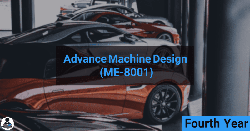 Advance Machine Design (ME-8001) RGPV notes CBGS Bachelor of engineering