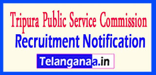 Tripura Public Service Commission (TPSC) Recruitment Notification 2017 Last Date 12-05-2017
