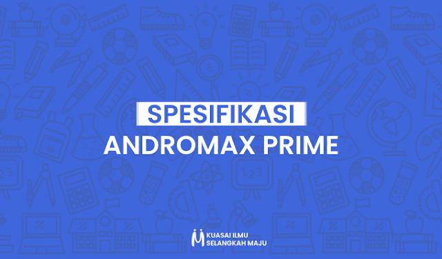 Spesifikasi Andromax Prime, Harga Andromax Prime, Kelebihan dan Kekurangan Andromax Prime