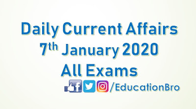 Daily Current Affairs 7th January 2020 For All Government Examinations