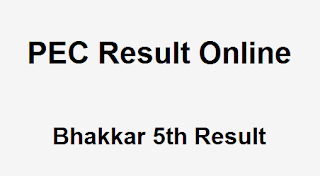 Bhakkar 5th Class Result 2018 PEC - BISE Bhakkar Board 5th Results