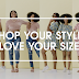 SHOP YOUR STYLE, LOVE YOUR SIZE