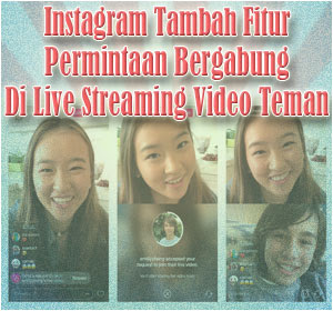 Instagram Tambah Fitur Permintaan Bergabung Di Tayangan Live Streaming Video Teman, Begini Cara Menggunakannya