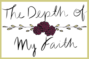 The Depth of My Faith