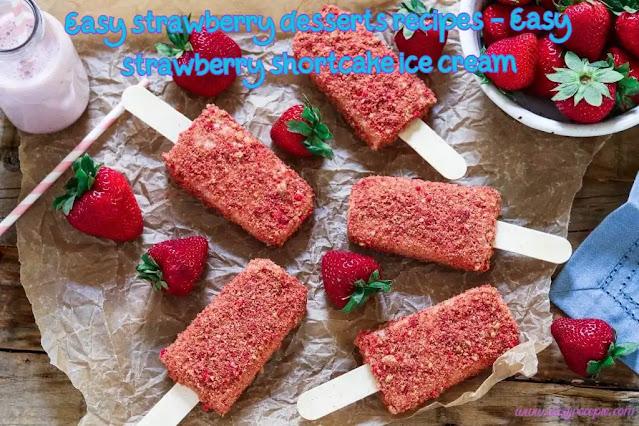Easy strawberry desserts recipes - Easy strawberry shortcake ice cream