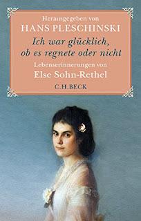 Hans Pleschinski: Ich warglücklich,ob es regnete oder nicht. Lebenserinnerungen von Else Sohn-Rethel. München 2016