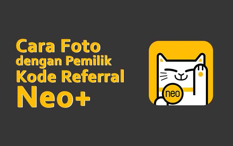 cara foto dengan pemilik kode referral Neo