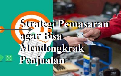 Strategi Pemasaran agar Bisa Mendongkrak Penjualan Usaha
