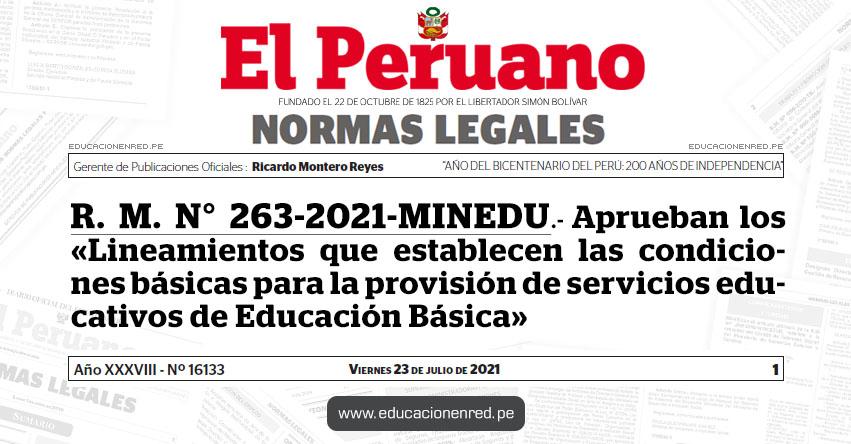 R. M. N° 263-2021-MINEDU.- Aprueban los «Lineamientos que establecen las condiciones básicas para la provisión de servicios educativos de Educación Básica»