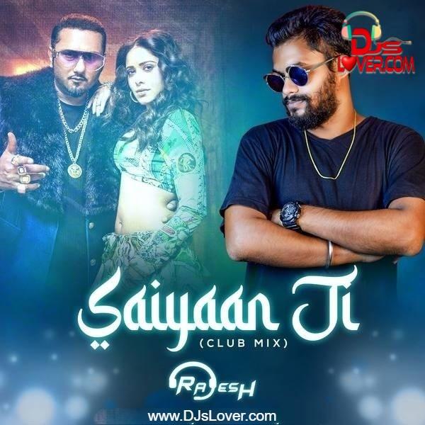 Saiyaan Ji Yo Yo Honey Singh Club Remix DJ Rajesh