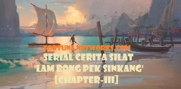 SERIAL CERITA SILAT 'LAM BONG PEK SINKANG' [Chapter-III-3]