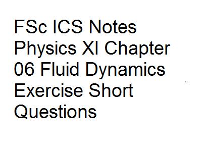 FSc ICS Notes Physics XI Chapter 06 Fluid Dynamics Exercise Short Questions