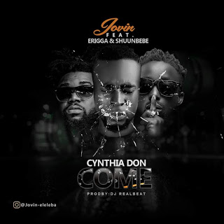 [AUDIO] Jovin ft Erigga & Shuunbebe - Cynthia Don come