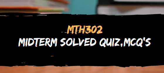 MTH302 SOLVED MIDTERM MCQ'S MEGA FILES