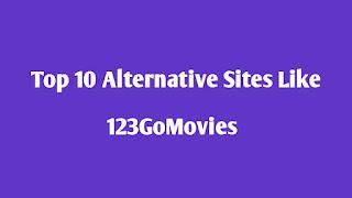 Top 10 Alternative Sites Like 123GoMovies to Watch Movies