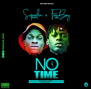 [Music] Supaslim bobo Ft FireBoy Dml - No Time
