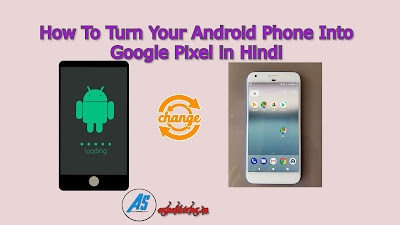 Turn Your Android Phone Into Google Pixel in Hindi