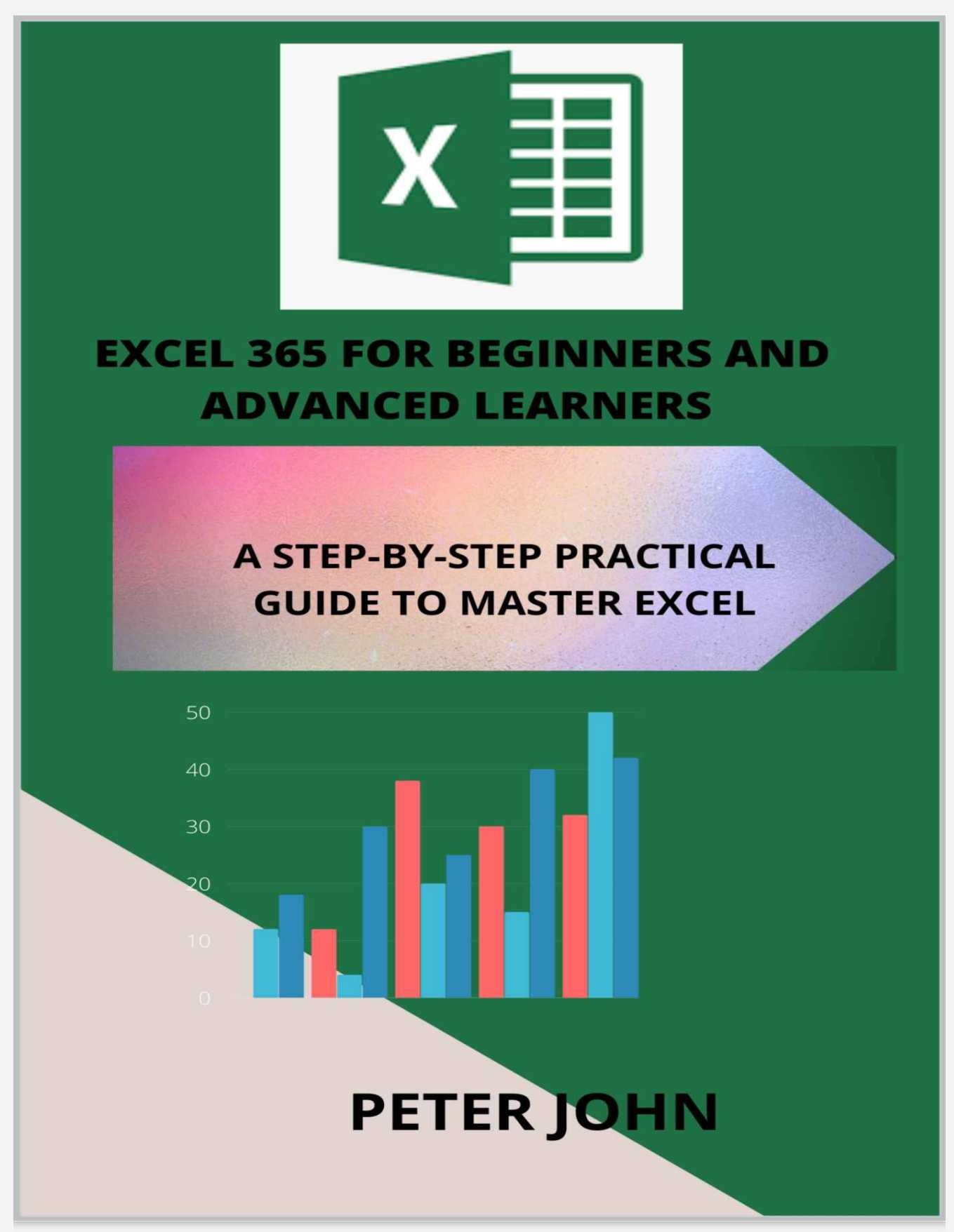 Excel 365 For Beginners And Advanced Learners: A Step-By-Step Practical Guide To Master Excel