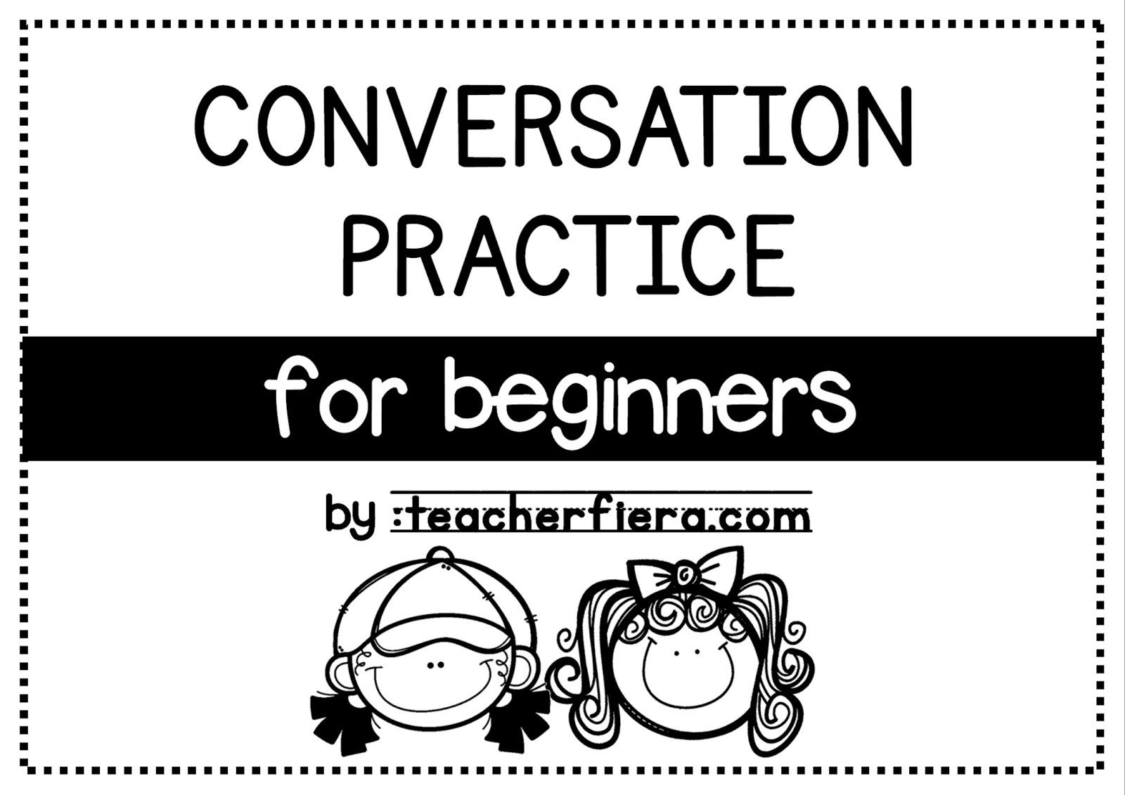 teacherfiera com: CONVERSATION PRACTICE FOR BEGINNERS