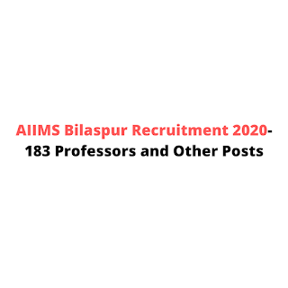 AIIMS Bilaspur Recruitment 2020-183 Professors and Other Posts