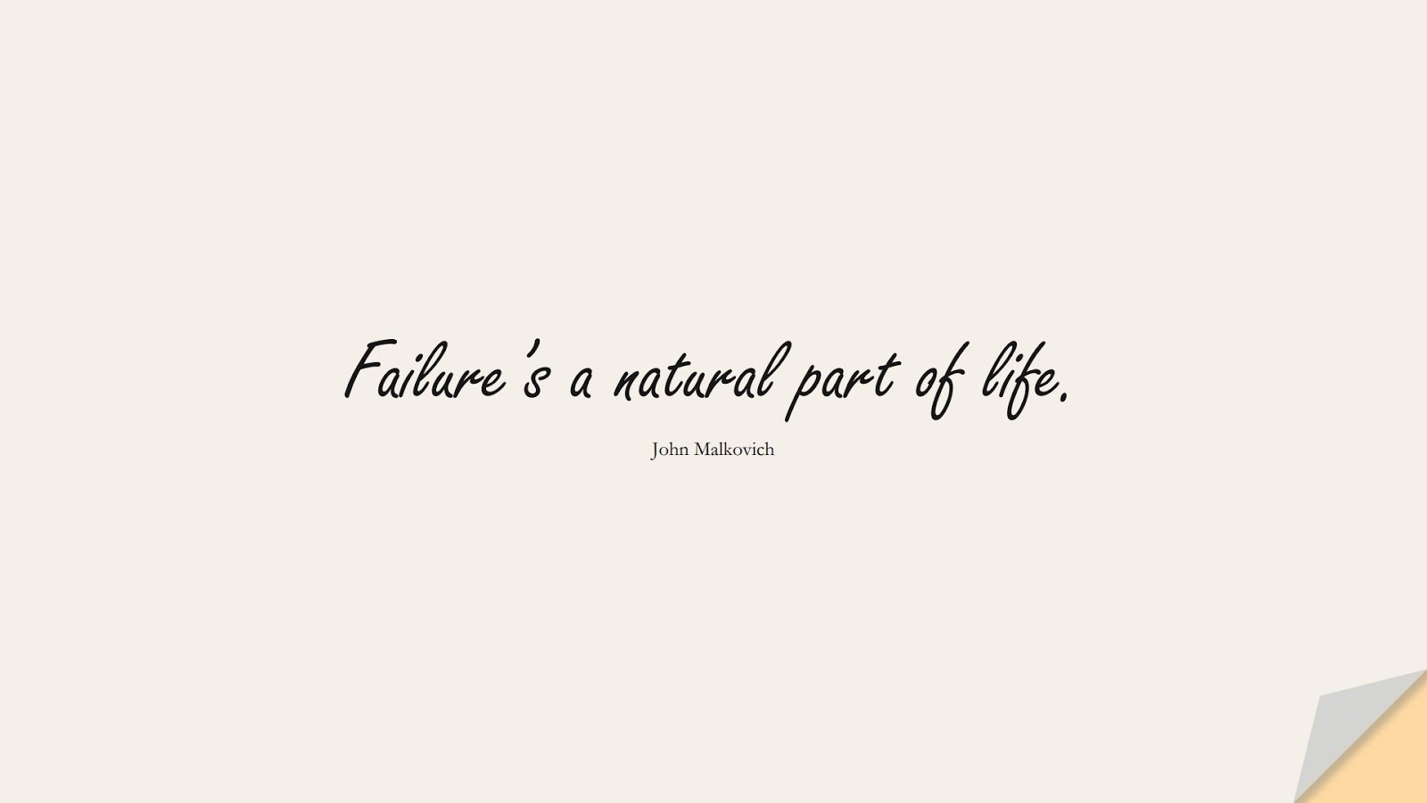 Failure's a natural part of life. (John Malkovich);  #ShortQuotes
