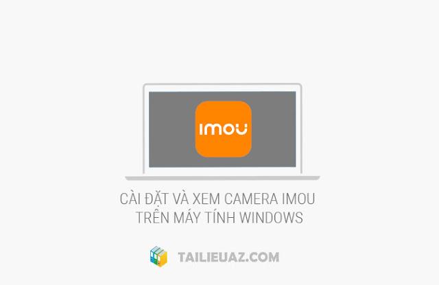 Cách cài đặt Camera IMOU xem trên máy tính