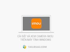 Cách cài đặt Camera IMOU xem trên máy tính mới nhất 2020