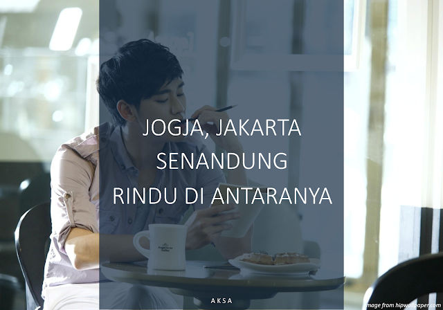 JOGJA, JAKARTA, SENANDUNG RINDU DI ANTARANYA