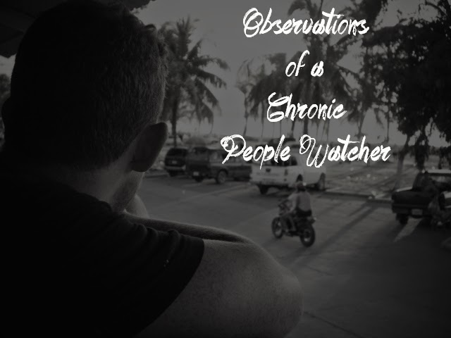 Observations of a Chronic People Watcher