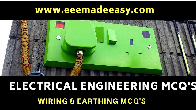 Wiring and Earthing MCQ- Electrical Engineering MCQ