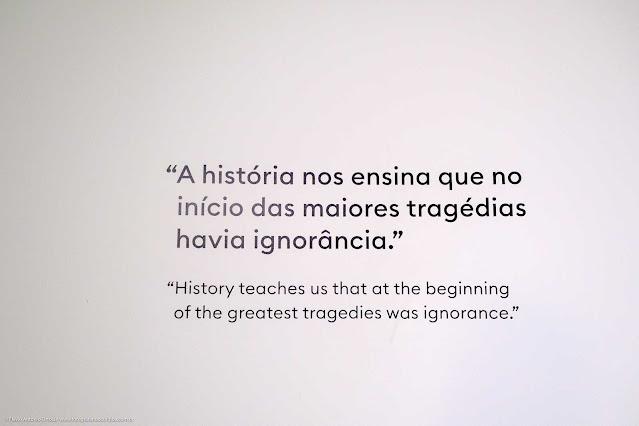 """""""A história nos ensina que no início das maiores tragédias havia ignorância."""""""