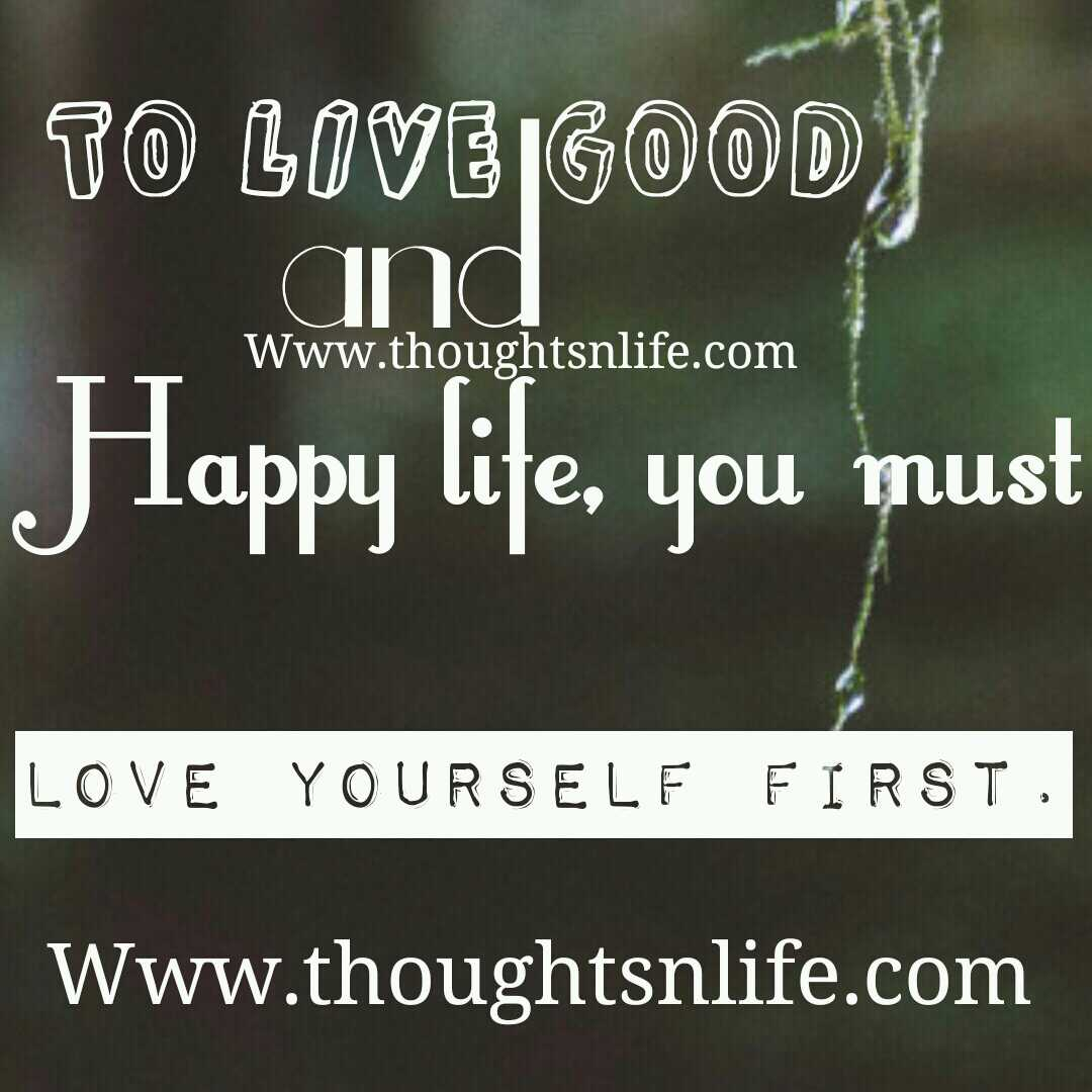 Happy Life Inspirational Quotes To Live Good And Happy Life You Must Love Yourself First.