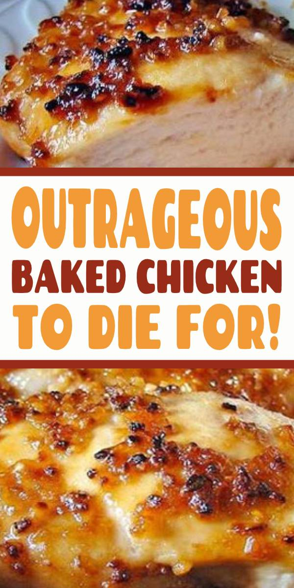 Outrageous Baked Chicken to Die For! #baked #bakedchicken #chicken #chickenrecipe
