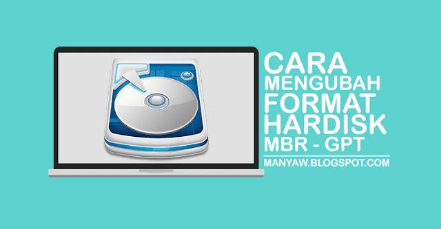 Cara Mengubah Format Hardisk MBR ke GPT, Convert Format Hardisk GPT ke MBR, Mengubah Format Hardisk MBR ke GPT Tanpa Kehilangan Data, Format Hardisk MBR ke GPT tanpa Format Data, Ganti Format Hardisk MBR ke GPT atau sebaliknya.