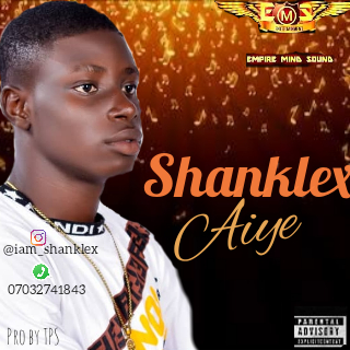 """Download Shanklex Song Titled """"Aiye"""""""
