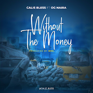 [Music]  Calis Bless Ft. O.G Naira - Without the Money