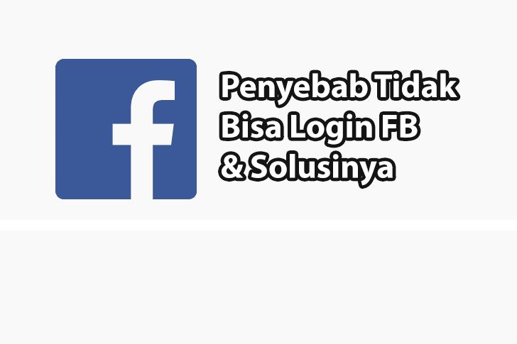 Penyebab Facebook Tidak Bisa Login dan Solusinya