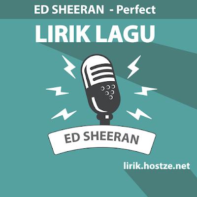 Lirik Lagu Perfect - Ed Sheeran - Lirik Lagu Barat