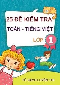 25 Đề Kiểm Tra Toán Tiếng Việt Lớp 1 - Nhiều tác giả
