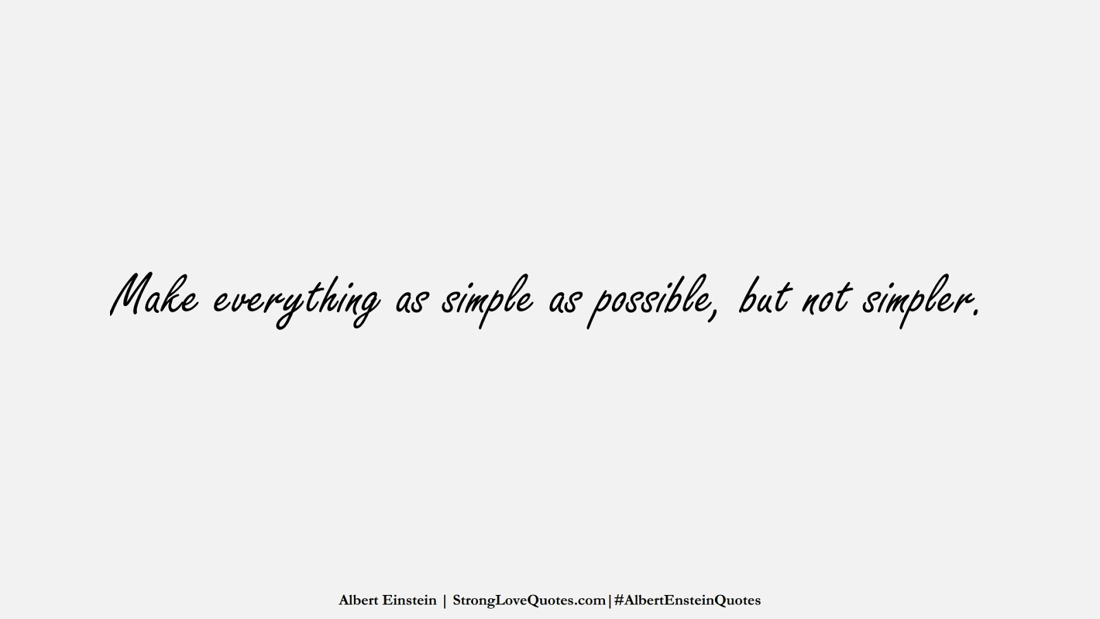 Make everything as simple as possible, but not simpler. (Albert Einstein);  #AlbertEnsteinQuotes