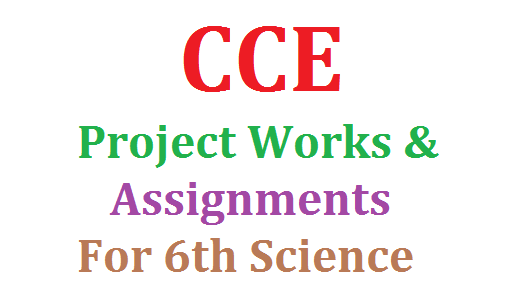 CCE Project Works & Assignments for VI Class Science Download Here | Suggestive Project Works for 6th Class Download Now here | Assigments for VI Class as per CCE | | Continuous Comprehensive Evaluation CCE Proposed Project Works for 6th Standard Download | Download Model Projects and Assignemnts for Science of VI class cce-project-works-assignments-for-vi-download