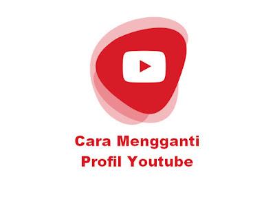 Cara Mengganti Profil Youtube