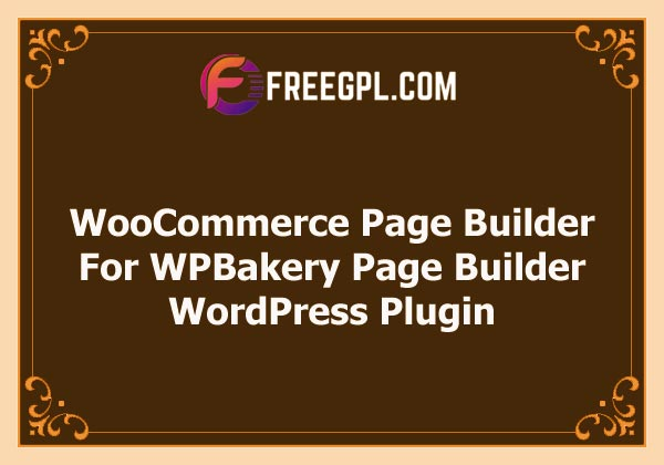 WooCommerce Page Builder For WPBakery Page Builder Nulled Download Free