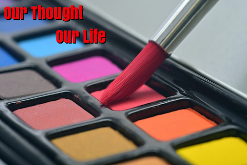 our thoughts makes our life