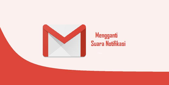 Cara Mengganti Nada Notifikasi Pesan Masuk Gmail di Android