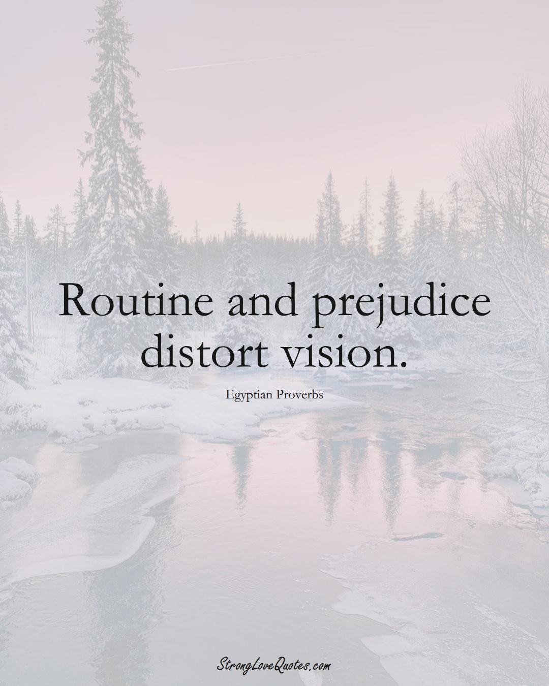 Routine and prejudice distort vision. (Egyptian Sayings);  #MiddleEasternSayings
